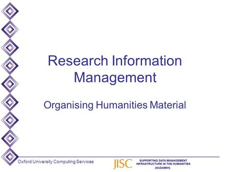 Oxford University Computing Services Research Information Management Organising Humanities Material.