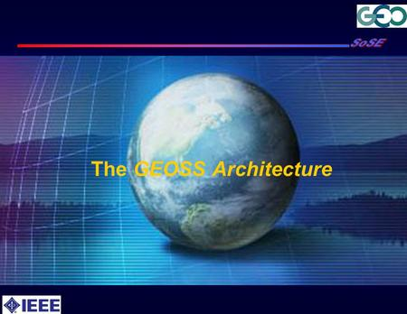 "The GEOSS Architecture. 2 Three perceptions of ""A System of Systems"" A System for Converging Observation Systems Worldwide A System for Integrating Observation,"
