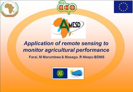 Event, Date Application of remote sensing to monitor agricultural performance Farai. M Marumbwa & Masego. R Nkepu BDMS.