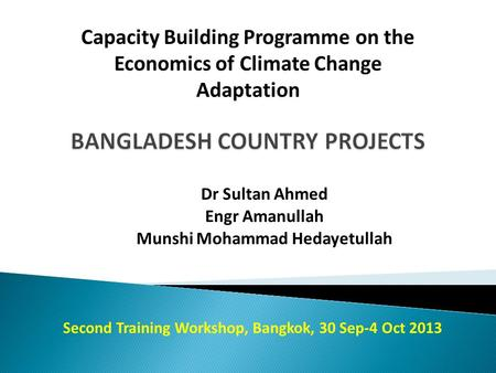 Dr Sultan Ahmed Engr Amanullah Munshi Mohammad Hedayetullah Capacity Building Programme on the Economics of Climate Change Adaptation Second Training Workshop,