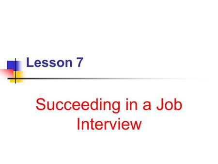 Lesson 7 Succeeding in a Job Interview Next Generation Science/Common Core Standards Addressed! WHST.9-12.5 Develop and strengthen writing as needed.