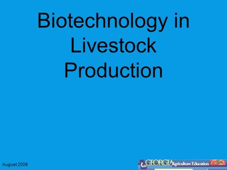 August 2008 Biotechnology in Livestock Production.