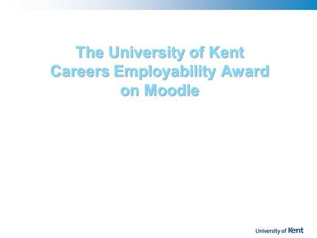 The University of Kent Careers Employability Award on Moodle.