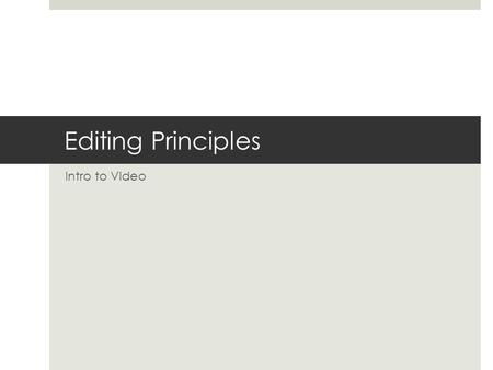 Editing Principles Intro to Video. Editing  3 rd and final stage of production.  Video and audio segments are given structure and meaning.  Chance.