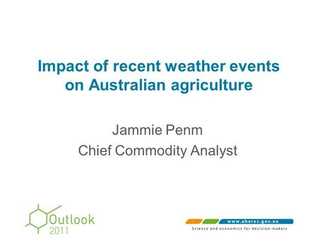 Impact of recent weather events on Australian agriculture Jammie Penm Chief Commodity Analyst.