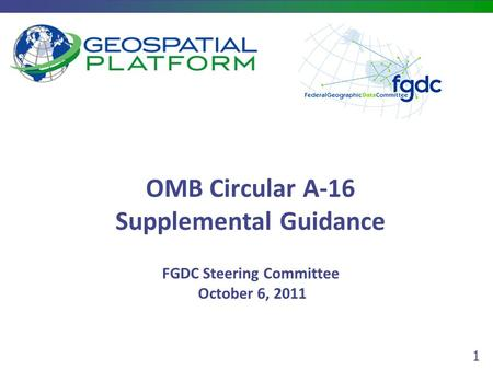 1 OMB Circular A-16 Supplemental Guidance FGDC Steering Committee October 6, 2011.