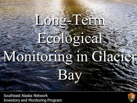Southeast Alaska Network Inventory and Monitoring Program Long-Term Ecological Monitoring in Glacier Bay.
