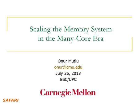 Scaling the Memory System in the Many-Core Era Onur Mutlu July 26, 2013 BSC/UPC.