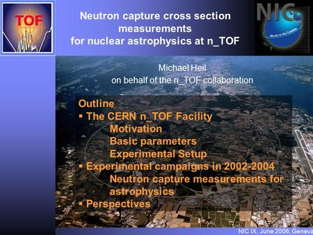 Neutron capture cross section measurements for nuclear astrophysics at n_TOF Michael Heil on behalf of the n_TOF collaboration Outline   The CERN n_TOF.