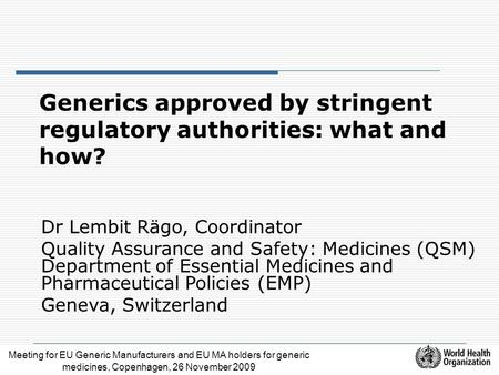 Meeting for EU Generic Manufacturers and EU MA holders for generic medicines, Copenhagen, 26 November 2009 Generics approved by stringent regulatory authorities:
