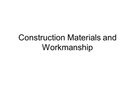 Construction Materials and Workmanship. All workmanship, materials, equipment, and articles incorporated into the work are to be of the best available.