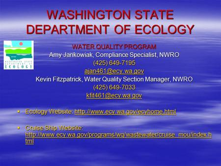 WASHINGTON STATE DEPARTMENT OF ECOLOGY WATER QUALITY PROGRAM Amy Jankowiak, Compliance Specialist, NWRO (425) 649-7195 Kevin Fitzpatrick,