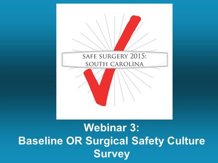 Webinar 3: Baseline OR Surgical Safety Culture Survey.