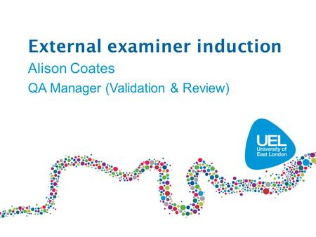 External examiner induction Alison Coates QA Manager (Validation & Review)