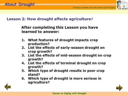 Virtual Academy for the Semi Arid Tropics Course on Coping with Drought About Drought After completing this Lesson you have learned to answer: 1.What features.