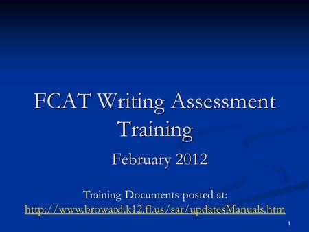 1 FCAT Writing Assessment Training February 2012 Training Documents posted at: