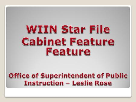 WIIN Star File Cabinet Feature Purpose: Provide a repository for evidence of implementation of SIG required elements as well as school improvement achievements.