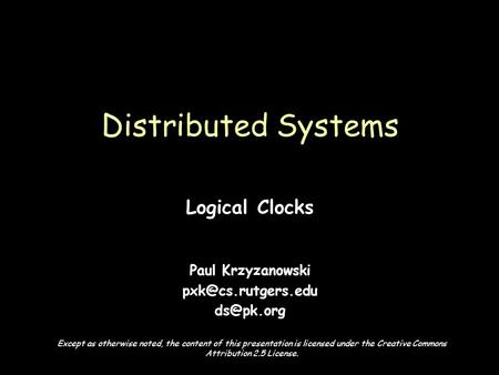 Page 1 Logical Clocks Paul Krzyzanowski  Distributed Systems Except as otherwise noted, the content of this presentation is.