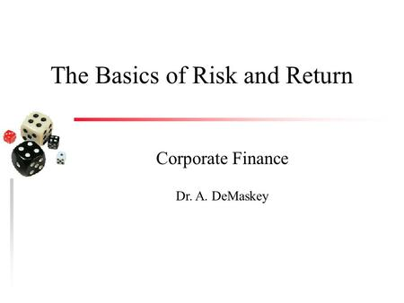 The Basics of Risk and Return Corporate Finance Dr. A. DeMaskey.