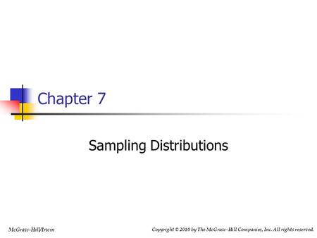 Copyright © 2010 by The McGraw-Hill Companies, Inc. All rights reserved. McGraw-Hill/Irwin Chapter 7 Sampling Distributions.