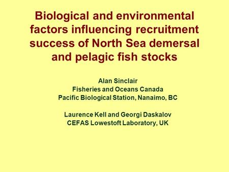 Biological and environmental factors influencing recruitment success of North Sea demersal and pelagic fish stocks Alan Sinclair Fisheries and Oceans Canada.
