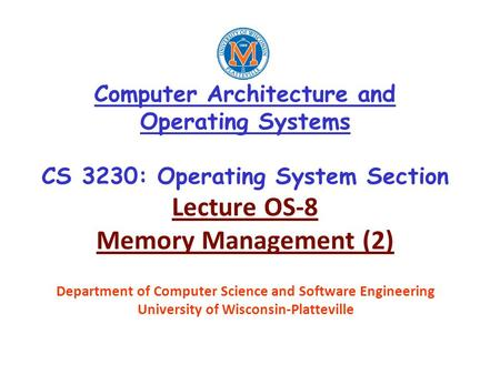Computer Architecture and Operating Systems CS 3230: Operating System Section Lecture OS-8 Memory Management (2) Department of Computer Science and Software.
