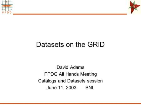Datasets on the GRID David Adams PPDG All Hands Meeting Catalogs and Datasets session June 11, 2003 BNL.
