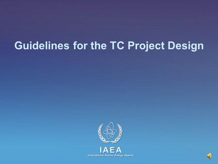 IAEA International Atomic Energy Agency Guidelines for the TC Project Design.