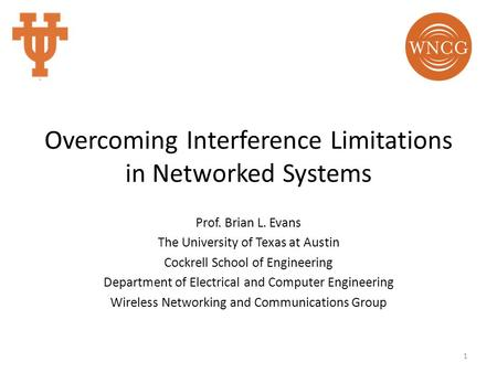 Overcoming Interference Limitations in Networked Systems Prof. Brian L. Evans The University of Texas at Austin Cockrell School of Engineering Department.