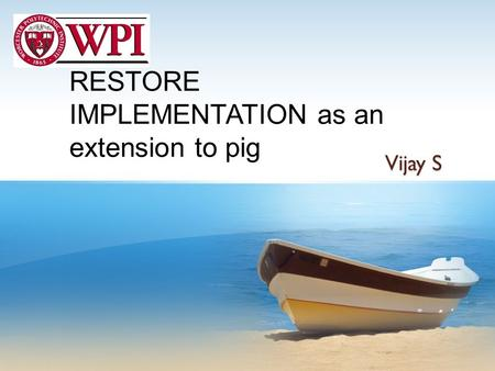 RESTORE IMPLEMENTATION as an extension to pig Vijay S.