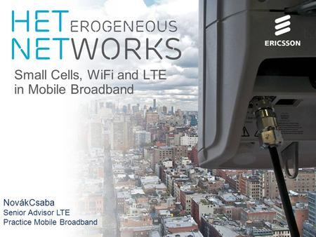 Slide title 70 pt CAPITALS Slide subtitle minimum 30 pt Het erogeneous Networks Small Cells, WiFi and LTE in Mobile Broadband NovákCsaba Senior Advisor.