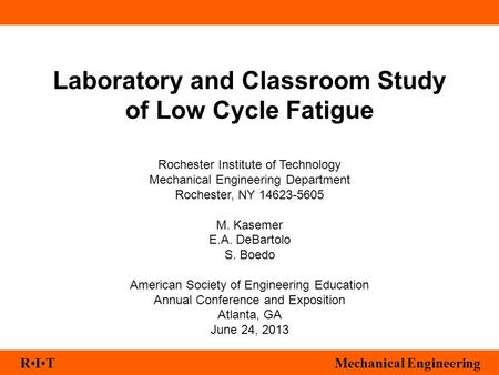 RITMechanical Engineering Laboratory and Classroom Study of Low Cycle Fatigue Rochester Institute of Technology Mechanical Engineering Department Rochester,