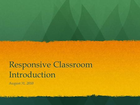 Responsive Classroom Introduction August 31, 2010.