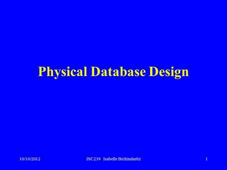 10/10/2012ISC239 Isabelle Bichindaritz1 Physical Database Design.