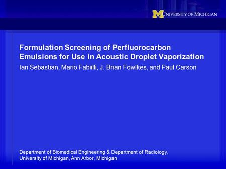 Formulation Screening of Perfluorocarbon Emulsions for Use in Acoustic Droplet Vaporization Ian Sebastian, Mario Fabiilli, J. Brian Fowlkes, and Paul Carson.