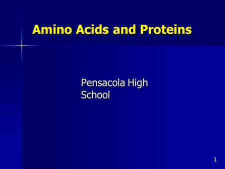 Amino Acids and Proteins Pensacola High School 1.