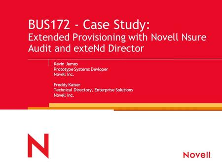 Kevin James Prototype Systems Devloper Novell Inc. Freddy Kaiser Technical Directory, Enterprise Solutions Novell Inc. BUS172 - Case Study: Extended Provisioning.