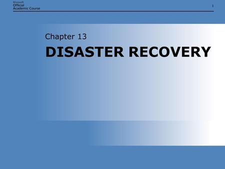 11 DISASTER RECOVERY Chapter 13. Chapter 13: DISASTER RECOVERY2 OVERVIEW  Back up server data using the Backup utility and the Ntbackup command  Restore.