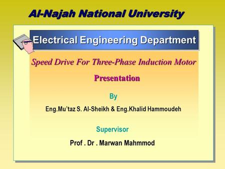 Al-Najah National University Electrical Engineering Department Electrical Engineering Department Speed Drive For Three-Phase Induction Motor Presentation.