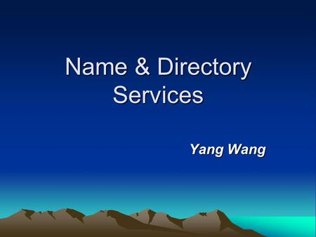 Name & Directory Services Yang Wang. Outline Why and What? Some important Terms. How to do? History and Implementation. Example and Experiment References.