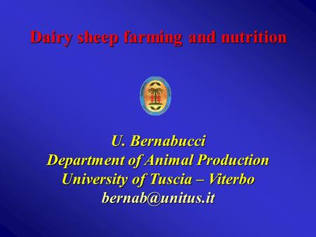 Dairy sheep farming and nutrition U. Bernabucci Department of Animal Production University of Tuscia – Viterbo