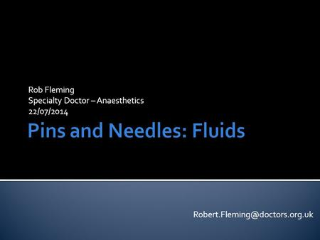 Rob Fleming Specialty Doctor – Anaesthetics 22/07/2014
