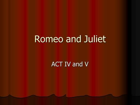 Romeo and Juliet ACT IV and V. Why does Juliet go to Friar Laurence's cell? She says she is going to make her confession, but actually she wants to get.