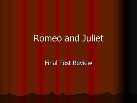 Romeo and Juliet Final Test Review.