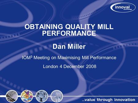 OBTAINING QUALITY MILL PERFORMANCE Dan Miller