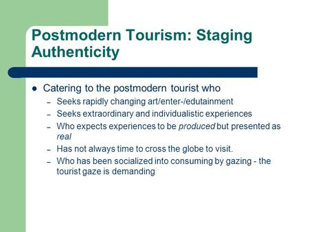 Contextualizing Authenticity in Tourism: An Examination of Postmodern Tourism Theory