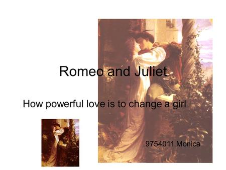 Romeo and Juliet How powerful love is to change a girl 9754011 Monica.