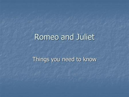 Romeo and Juliet Things you need to know. Background Information Setting: Verona, Italy; 1400's Setting: Verona, Italy; 1400's Chorus—single person who.