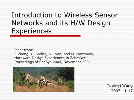"1 Introduction to Wireless Sensor Networks and its H/W Design Experiences Paper from: P. Zhang, C. Sadler, S. Lyon, and M. Martonosi, "" Hardware Design."