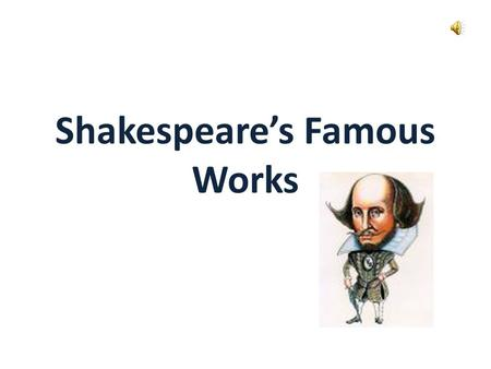 Shakespeare's Famous Works Other Resources Shakespeare for Kids 1 Shakespeare for Kids 2 Shakespeare for Kids 3.